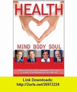 Health Mind, Body, Soul (9781600139550) Mark Middlesworth, John Gray, Earl Mindell, Norman Rosenthal, David E. Wright , ISBN-10: 1600139558  , ISBN-13: 978-1600139550 ,  , tutorials , pdf , ebook , torrent , downloads , rapidshare , filesonic , hotfile , megaupload , fileserve