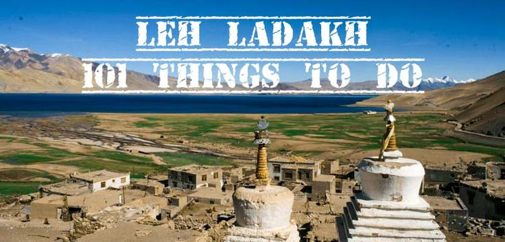 Want to experience Ladakh in its entirety? Try these 101 things.