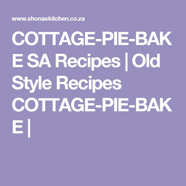 COTTAGE-PIE-BAKE SA Recipes  |   Old Style Recipes COTTAGE-PIE-BAKE |