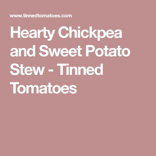 Hearty Chickpea and Sweet Potato Stew - Tinned Tomatoes