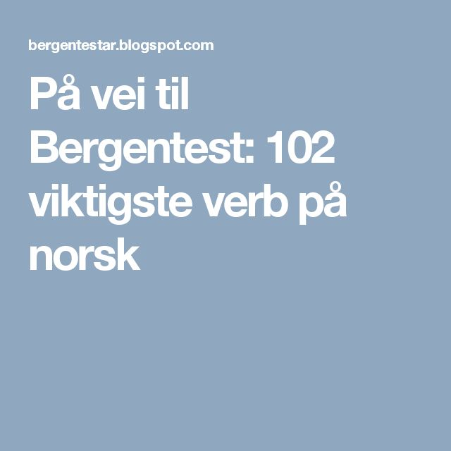 På vei til Bergentest: 102 viktigste verb på norsk