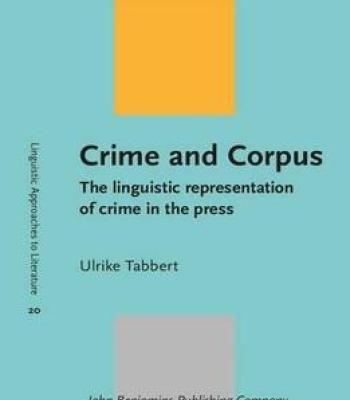 Crime And Corpus: The Linguistic Representation Of Crime In The Press PDF