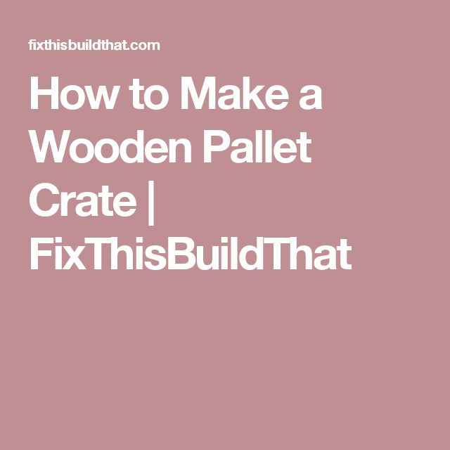 How to Make a Wooden Pallet Crate | FixThisBuildThat
