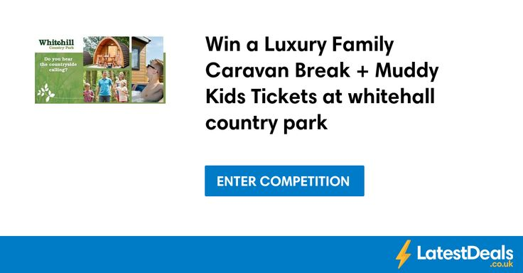 Win a Luxury Family Caravan Break + Muddy Kids Tickets at whitehall country park