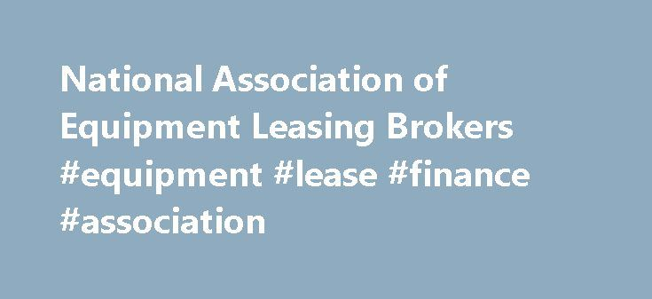 National Association of Equipment Leasing Brokers #equipment #lease #finance #association http://cheap.nef2.com/national-association-of-equipment-leasing-brokers-equipment-lease-finance-association/  # National Association of Equipment Leasing Brokers The National Association of Equipment Leasing Brokers (NAELB) 2007 Annual Conference will be held May 17–19 at the Gaylord Opryland Resort in Nashville. There will be more than 50 exhibitors, 20 workshops and unlimited opportunities for…