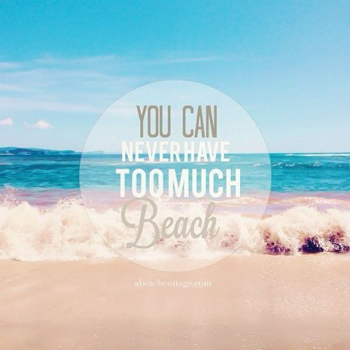 You can never have too much BEACH! - 50 Warm and Sunny Beach Therapy Quotes - Style Estate -