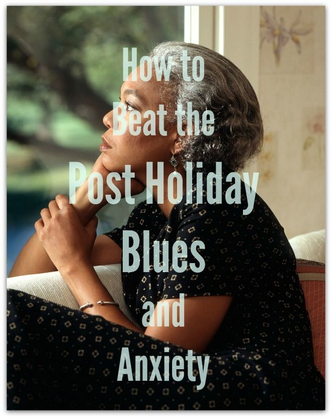 How to Beat the Post Holiday Blues and Anxiety