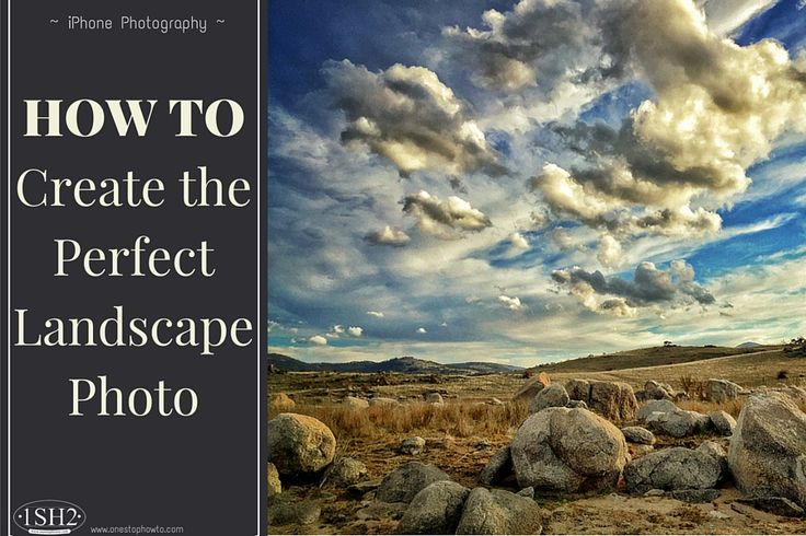 How To: Create the Perfect Landscape Photo