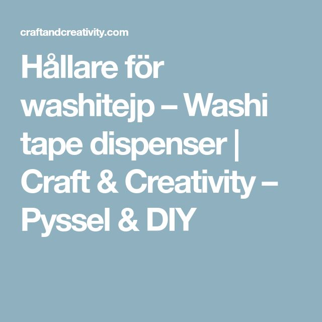 Hållare för washitejp – Washi tape dispenser | Craft & Creativity – Pyssel & DIY