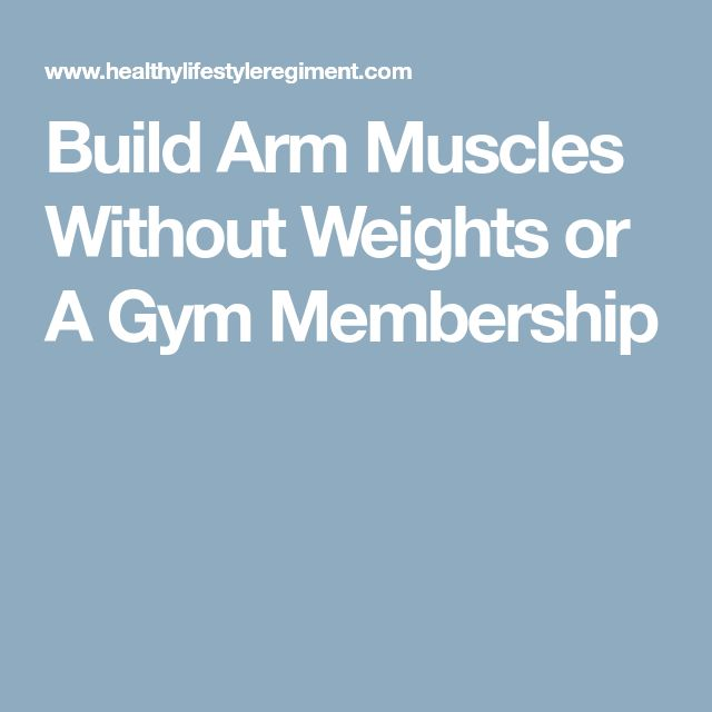 Build Arm Muscles Without Weights or A Gym Membership