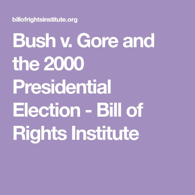 Bush v. Gore and the 2000 Presidential Election - Bill of Rights Institute