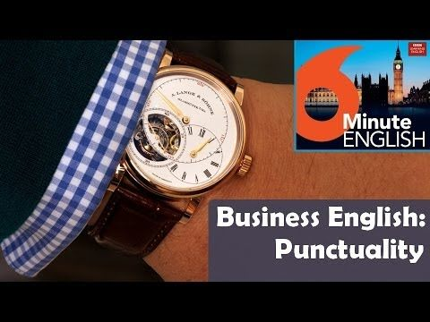BBC 6 Minute Business English transcript video - Punctuality: Research shows that there are three main reasons that people are late for appointments. What are they - and is it important to be punctual in the English-speaking world?  Join Neil and Feifei as they discuss this week's topic and practise explaining and apologising for lateness.