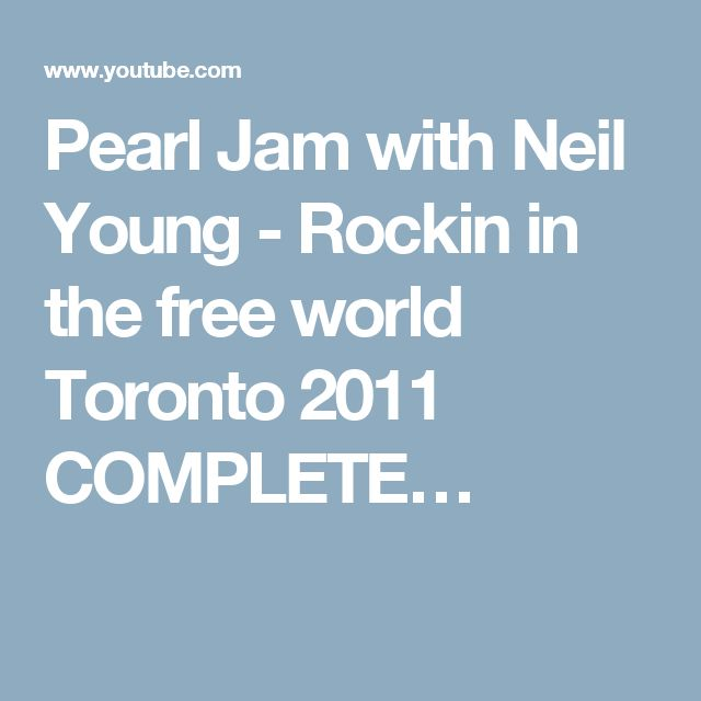 Pearl Jam with Neil Young - Rockin in the free world Toronto 2011 COMPLETE…