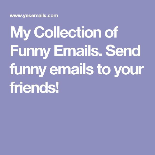My Collection of Funny Emails. Send funny emails to your friends!