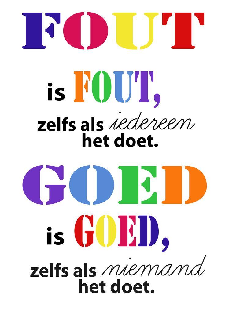 Een poster die ik net pinde heb ik vertaald... Error is Error even if everyone does it, Good is Good even if no one does it.