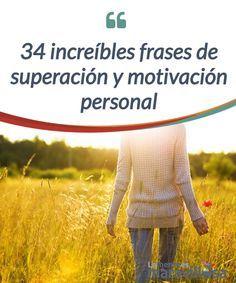 34 increíbles frases de superación y motivación personal Hoy me encantará compartir contigo las 34 mejores frases de #superación y #motivación personal de los grandes #personajes de nuestra #historia. #Curiosidades