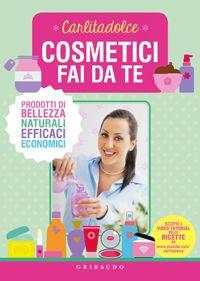 Cosmetici fai da te. Prodotti di bellezza naturali, efficaci, economici.