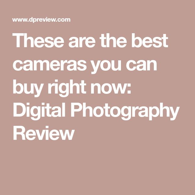 These are the best cameras you can buy right now: Digital Photography Review
