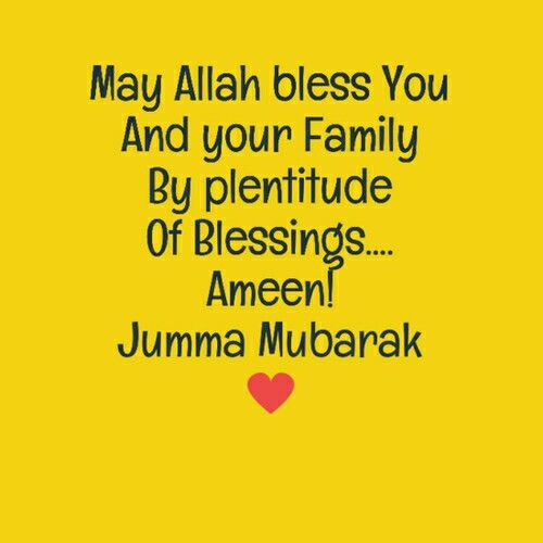 May Allah bless you and you're family by plentitude of blessings...  Ameen Jumma Mubarak