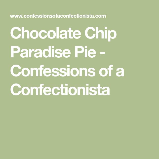 Chocolate Chip Paradise Pie - Confessions of a Confectionista