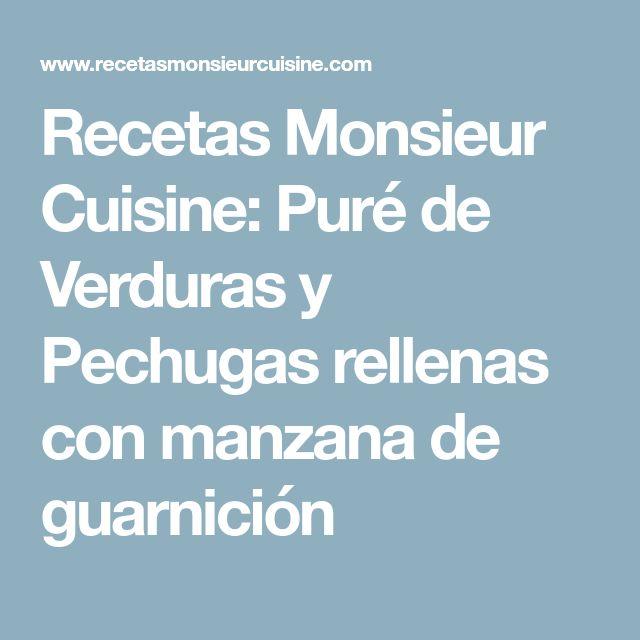 Recetas Monsieur Cuisine: Puré de Verduras y Pechugas rellenas con manzana de guarnición