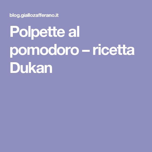 Polpette al pomodoro – ricetta Dukan