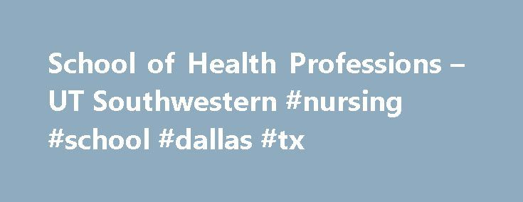 School of Health Professions – UT Southwestern #nursing #school #dallas #tx http://san-francisco.remmont.com/school-of-health-professions-ut-southwestern-nursing-school-dallas-tx/  # Overview Exploring a Health Professions CareerStudents, alumni, and faculty in the School of Health Professions reflect on the value of their experiences at UT Southwestern personally and professionally. Welcome to the UT Southwestern School of Health Professions. We provide stimulating, life-changing…