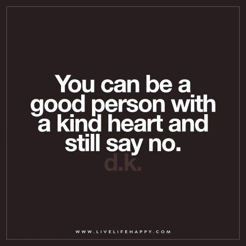 Live Life Happy: You can be a good person with a kind heart and still say no. – D.K. The post You Can Be a Good Person with a Kind appeared first on Live Life Happy.