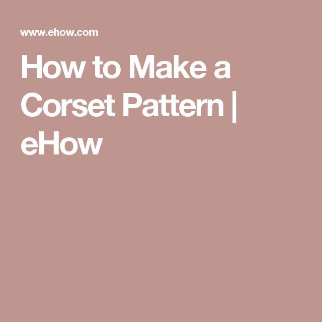 How to Make a Corset Pattern | eHow