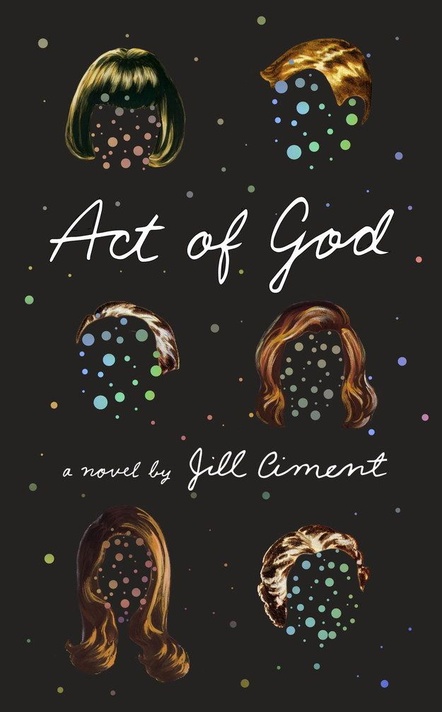Act of God by Jill Ciment | 34 Most Beautiful Book Covers of 2015 #buzzfeed #books #design