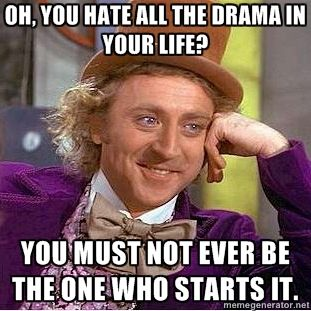 Oh, you hate all the drama in your life?: Memes, Laugh, Truths, Funny Stuff, So True, Humor, Willis Wonka, So Funny, People
