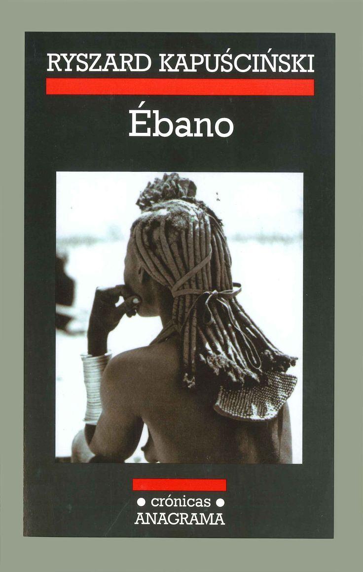 """Ébano"" – Ryszard Kapuscinski.-- Anagrama, 1998. En http://absysnetweb.bbtk.ull.es/cgi-bin/abnetopac01?TITN=377961"