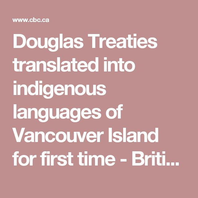 Douglas Treaties translated into indigenous languages of Vancouver Island for first time - British Columbia - CBC News