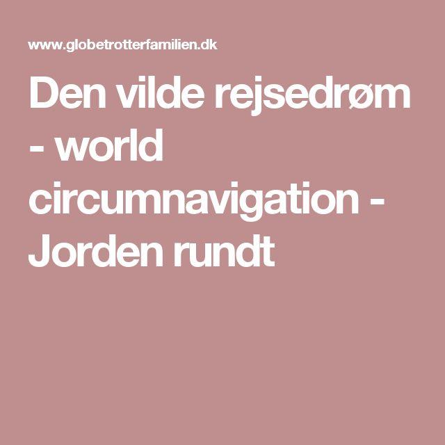 Den vilde rejsedrøm - world circumnavigation - Jorden rundt