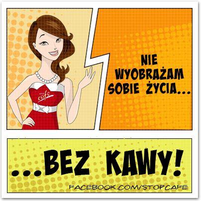 Nie wyobrażam sobie życia... BEZ KAWY! www.facebook.com/stopcafe