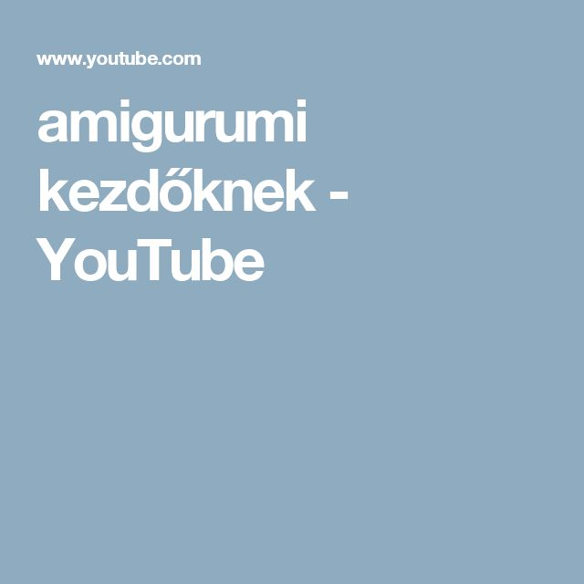amigurumi kezdőknek - YouTube