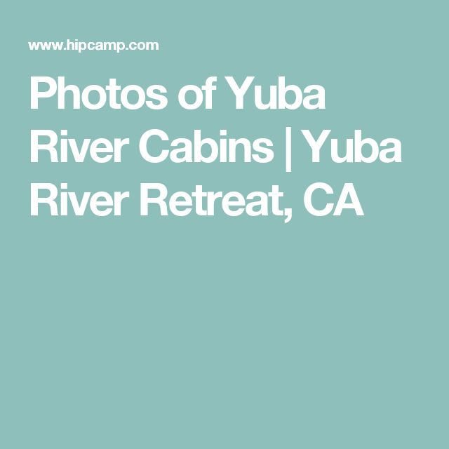Photos of Yuba River Cabins | Yuba River Retreat, CA