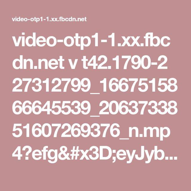 video-otp1-1.xx.fbcdn.net v t42.1790-2 27312799_1667515866645539_2063733851607269376_n.mp4?efg=eyJybHIiOjM2OSwicmxhIjo1MTIsInZlbmNvZGVfdGFnIjoic3ZlX3NkIn0%3D&oh=2a89c5345c65f8ce75402bd483de87e9&oe=5A6D6F1D