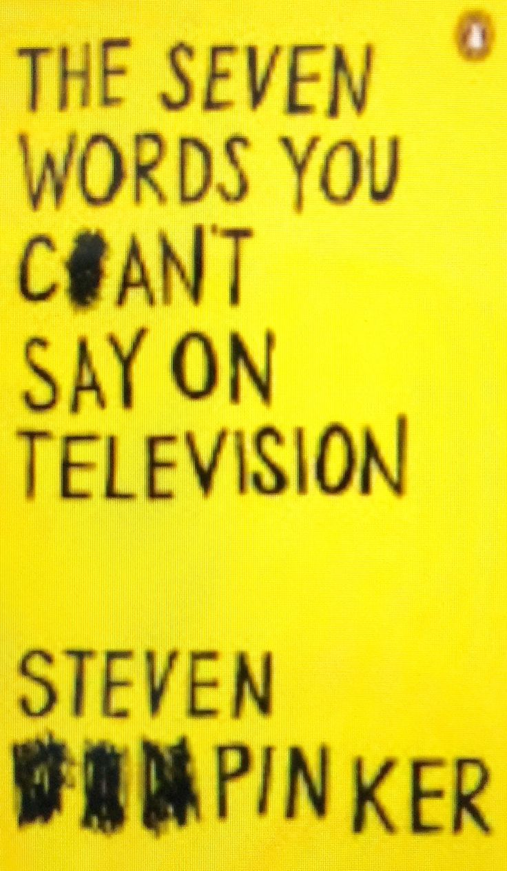 The Seven Words you can't say on television. Stephen Pinker