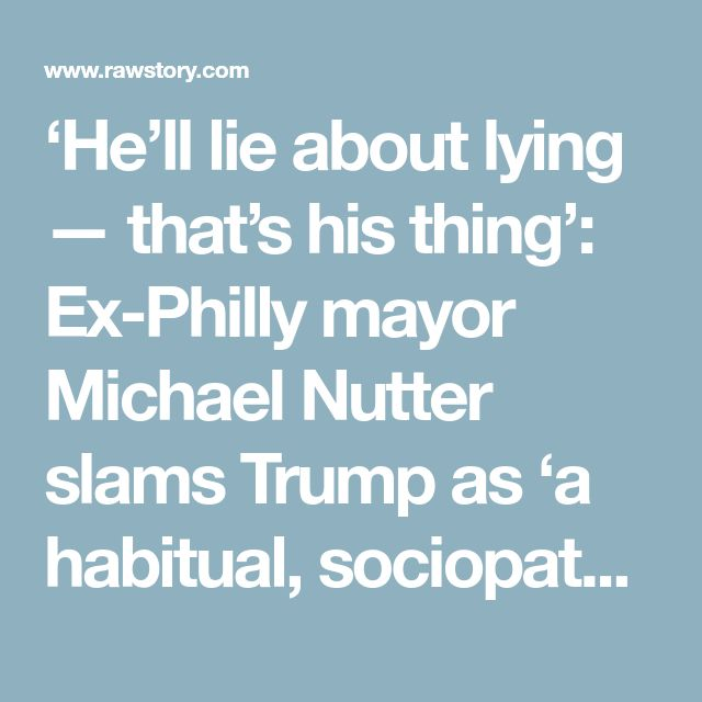 'He'll lie about lying — that's his thing': Ex-Philly mayor Michael Nutter slams Trump as 'a habitual, sociopathic liar' | Raw Story