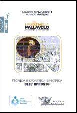 Tecnica e didattica specifica dell'opposto I ruoli nella pallavolo maschile e femminile. M. Mencarelli - M. Paolini http://www.calzetti-mariucci.it/shop/prodotti/tecnica-e-didattica-specifica-dellopposto