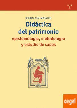 Didáctica del patrimonio : epistemología, metodología y estudio de casos / Roser Calaf Masachs  L/Bc 7.025 CAL did