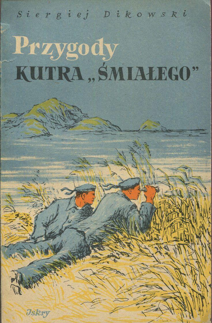 """""""Przygody kutra «Śmiałego»"""" Siergiej Dikowski Translated by Nadzieja Drucka Illustrated by  W. Konowałow Published by Wydawnictwo Iskry 1953"""