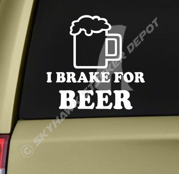 I brake for beer funny bumper sticker vinyl decal car truck suv sticker alcohol