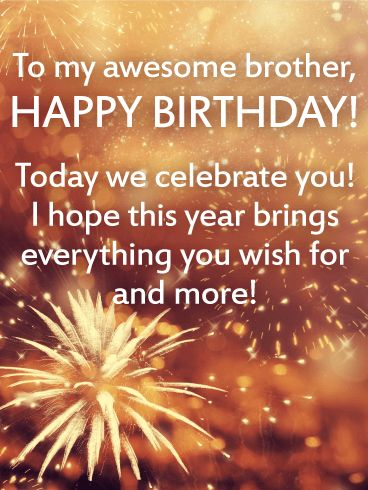 To my Awesome Brother - Happy Birthday Card: There's nothing that says celebration like firecrackers and sparklers. Just look at those colors! This is an exciting birthday card that has a beautiful sentiment without being too mushy. It would make a great choice for your brother, especially for a birthday celebration or surprise party!