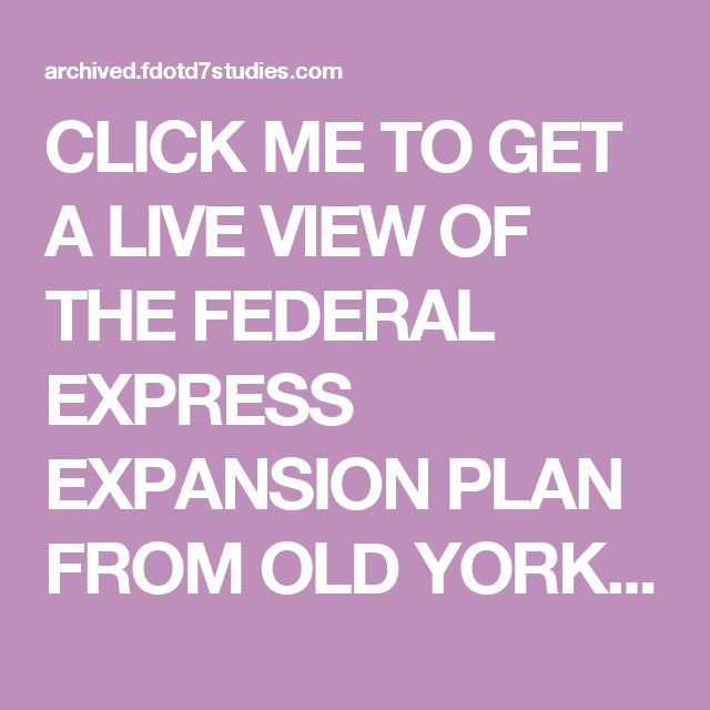 CLICK ME TO GET A LIVE VIEW OF THE FEDERAL EXPRESS EXPANSION PLAN FROM OLD YORK TO TRUMP PLAZA!!! 😂😐😙😙😙