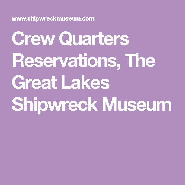 Crew Quarters Reservations, The Great Lakes Shipwreck Museum