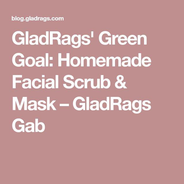 GladRags' Green Goal: Homemade Facial Scrub & Mask – GladRags Gab
