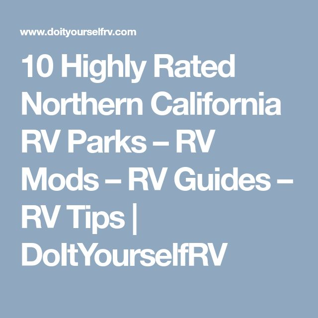 10 Highly Rated Northern California RV Parks – RV Mods – RV Guides – RV Tips | DoItYourselfRV