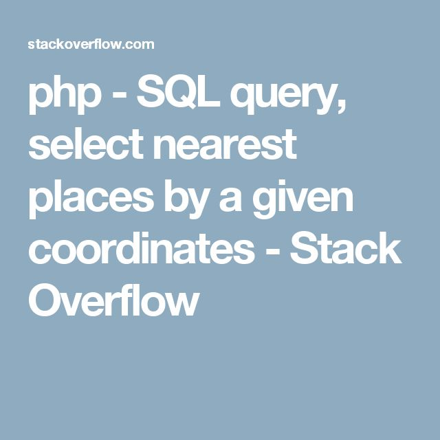php - SQL query, select nearest places by a given coordinates - Stack Overflow